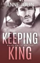 Keeping King - Rock Falls, #4 ebook by Anne Jolin