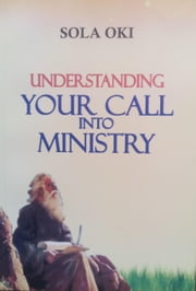 Understanding Your Call Into Ministry ebook by Sola Oki