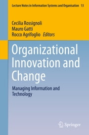 Organizational Innovation and Change - Managing Information and Technology ebook by Cecilia Rossignoli,Mauro Gatti,Rocco Agrifoglio