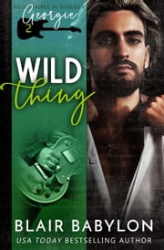 Wild Thing - A Rock Stars and Billionaires Romance ebook by Blair Babylon