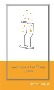 Your Special Wedding Toasts ebook by Sharon Naylor