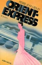 Orient-Express - tome 1 ebook by Pierre-Jean Remy