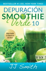 Depuración Smoothie Verde 10 (10-Day Green Smoothie Cleanse Spanish Edition) ebook by JJ Smith