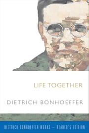 Life Together ebook by Dietrich Bonhoeffer,Daniel W. Bloesch