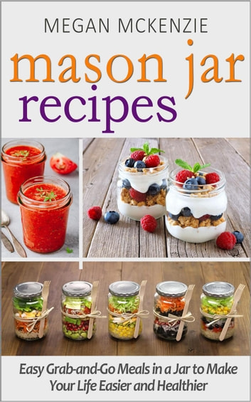 Mason Jar Recipes Your One Stop Shop For Easy Healthy Fast Meals