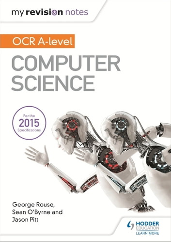 My Revision Notes OCR A level Computer Science ebook by George Rouse,Sean O'Byrne,Jason Pitt