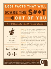 1,001 Facts that Will Scare the S#*t Out of You: The Ultimate Bathroom Reader ebook by Cary McNeal