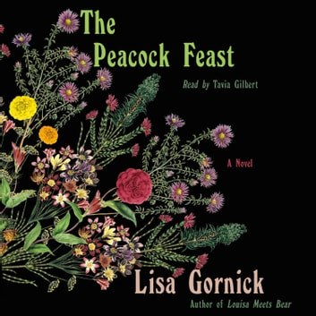 The Peacock Feast - A Novel audiobook by Lisa Gornick