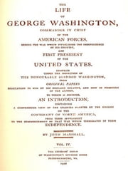 The Life of George Washington, Vol. 4 (of 5) [Illustrated] - The Life of George Washington, Commander in Chief of the American Forces, During the War Which Established the Independence of His Country, and First President of the United States. ebook by Bushrod Washington,John Marshall, Introduction