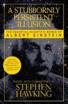 A Stubbornly Persistent Illusion ebook by Stephen Hawking