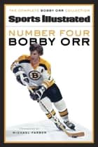 Number Four Bobby Orr ebook by Sports Illustrated,Michael Farber