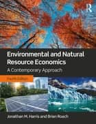 Environmental and Natural Resource Economics - A Contemporary Approach ebook by Jonathan M. Harris, Brian Roach