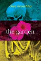 The Garden ebook by Chaz Brenchley