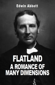 Flatland - A Romance of Many Dimensions ebook by Edwin A Abbott