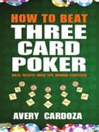 How to Beat Three Card Poker ebook by Avery Cardoza