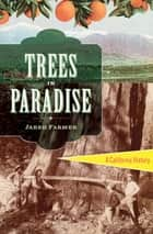 Trees in Paradise: A California History ebook by Jared Farmer