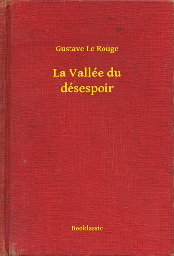 La Vallée du désespoir ebook by Gustave Le Rouge
