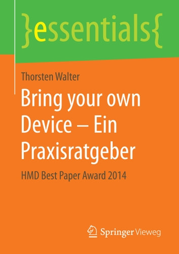Bring your own Device – Ein Praxisratgeber - HMD Best Paper Award 2014 ebook by Thorsten Walter