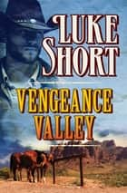 Vengeance Valley ebook by Luke Short