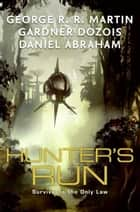 Hunter's Run ebook by Gardner Dozois, Daniel Abraham, George R. R. Martin