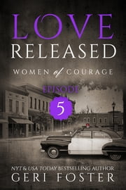 Love Released: Women of Courage, Episode Five ebook by Geri Foster