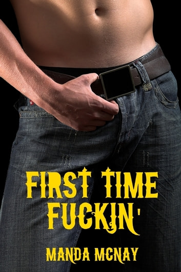 First Time Fuckin' ebook by Manda McNay