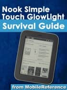 Nook Simple Touch GlowLight Survival Guide: Step-by-Step User Guide for the Nook Simple Touch GlowLight eReader: Getting Started, Using Hidden Features, and Downloading FREE eBooks ebook by MobileReference