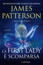 La First Lady è scomparsa eBook by James Patterson, Brendan DuBois