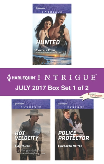 Harlequin Intrigue July 2017 - Box Set 1 of 2 - Hunted\Hot Velocity\Police Protector ebook by Cynthia Eden,Elle James,Elizabeth Heiter