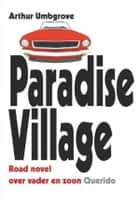 Paradise village - roman ebook by Arthur Umbgrove