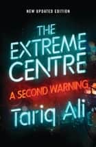 The Extreme Centre - A Second Warning ebook by Tariq Ali