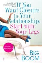 If You Want Closure in Your Relationship, Start with Your Legs ebook by Big Boom