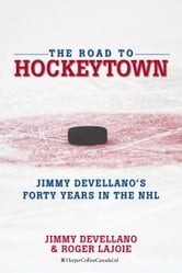 The Road to HockeyTown - Jimmy Devellano's Forty Years in the NHL ebook by Jim Devellano,Roger Lajoie