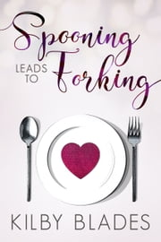 Spooning Leads to Forking ebook by Kilby Blades