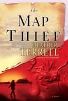The Map Thief ebook by Heather Terrell