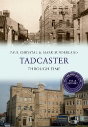 Tadcaster Through Time Revised Edition ebook by Paul Chrystal, Mark Sunderland