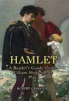 Hamlet: A Reader's Guide to the William Shakespeare Play ebook by Robert Crayola