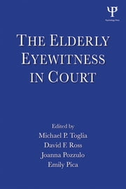 The Elderly Eyewitness in Court ebook by Michael P. Toglia,David F. Ross,Joanna Pozzulo,Emily Pica