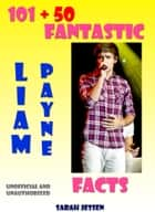 101 + 50 Fantastic Liam Payne Facts eBook by Sarah Jessen
