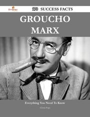 Groucho Marx 170 Success Facts - Everything you need to know about Groucho Marx ebook by Gloria Pope