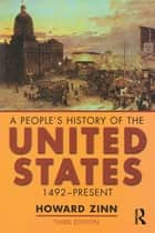 A People's History of the United States - 1492-Present ebook by Howard Zinn