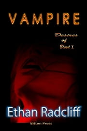 Vampire - Desires of Blood, #1 ebook by Ethan Radcliff