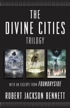 The Divine Cities Trilogy - City of Stairs, City of Blades, and City of Miracles, with an excerpt from Foundryside ebook by JACKSON BENNETT,  ROBERT