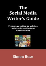 The Social Media Writer's Guide ebook by Simon Rose