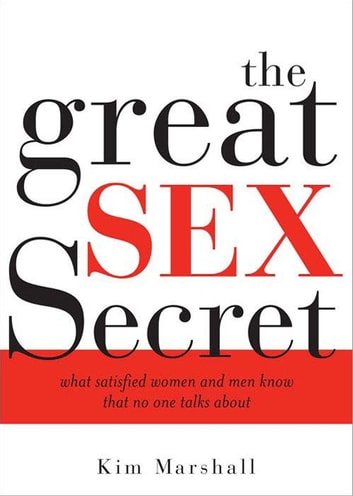The Great Sex Secret - What Satisfied Women and Men Know That No One Talks About ebook by Kim Marshall