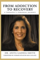 FROM ADDICTION TO RECOVERY - A THERAPIST'S PERSONAL JOURNEY ebook by Dr. Anita Gadhia-Smith