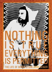 Nothing Is True-Everything is Permitted - The Life of Brion Gysin ebook by John Geiger