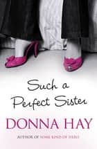 Such A Perfect Sister eBook by Donna Hay