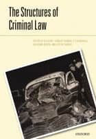 The Structures of the Criminal Law ebook by R.A. Duff, Lindsay Farmer, S.E. Marshall,...