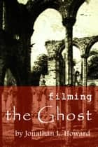 Filming the Ghost ebook by Jonathan L. Howard